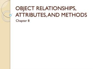 OBJECT RELATIONSHIPS, ATTRIBUTES, AND METHODS