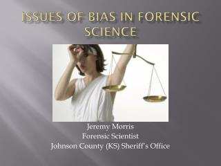 Issues of bias in Forensic Science