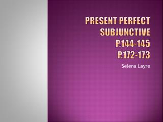 Present Perfect  Subjunctive p.144-145 p.172-173