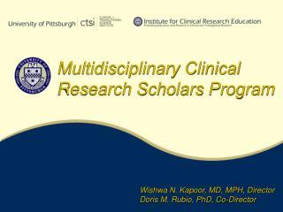 Wishwa N. Kapoor, MD, MPH, Director Doris M. Rubio, PhD, Co-Director