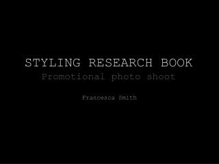 STYLING  RESEARCH BOOK Promotional  p hoto shoot
