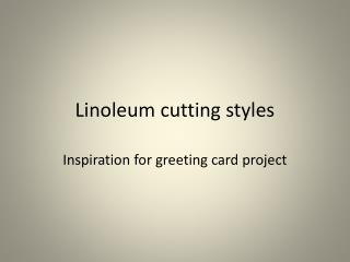 Linoleum cutting styles