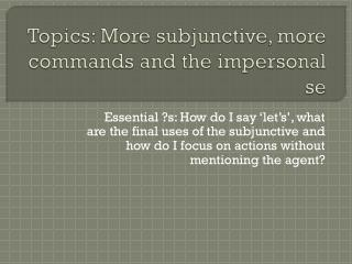 Topics: More subjunctive, more commands and the impersonal se