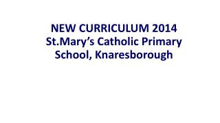 NEW CURRICULUM 2014 St.Mary's Catholic Primary School, Knaresborough