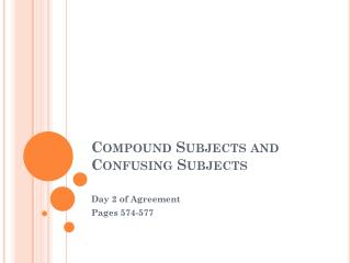 Compound Subjects and  Confusing Subjects