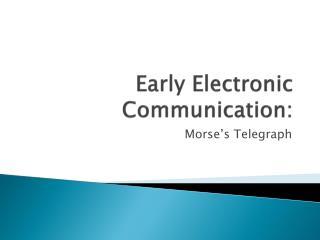 Early Electronic Communication: