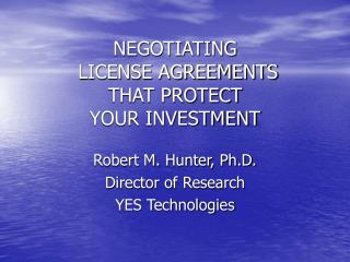 NEGOTIATING  LICENSE AGREEMENTS THAT PROTECT YOUR INVESTMENT