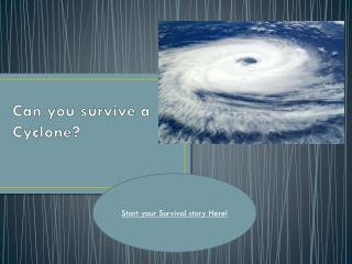 Can you survive a Cyclone?
