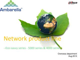 Network product line --Eco-savvy series - 5000 series & 4000 series