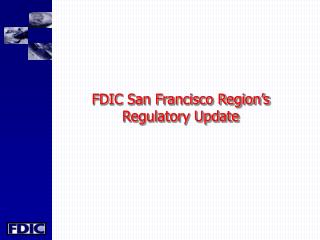 FDIC San Francisco Region s     Regulatory Update