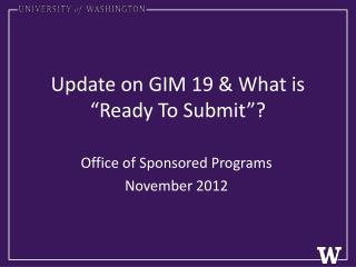 "Update on GIM 19 & What is ""Ready To Submit""?"