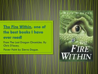 The Fire Within , one of the best books I have ever read!