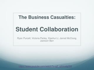 The  Business  Casualties: Student Collaboration