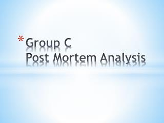 Group C  Post Mortem Analysis