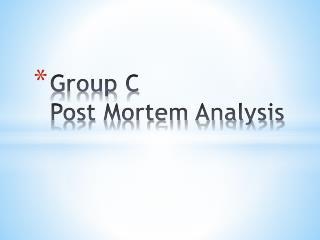 Group C  Post Mortem Analysis