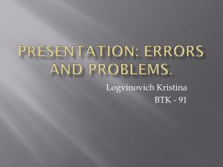 Presentation: errors and problems .