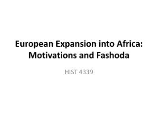 European Expansion into Africa: Motivations and  Fashoda