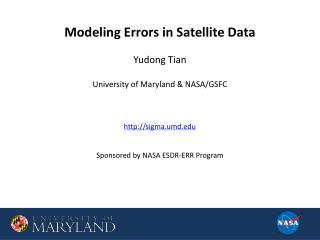 Modeling Errors in Satellite Data Yudong  Tian University of Maryland & NASA/GSFC