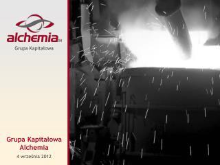 Grupa  Kapitałowa Alchemia 4 września 2012