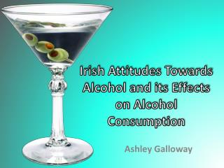 Irish Attitudes Towards Alcohol and its Effects on Alcohol Consumption