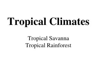 Tropical Climates Tropical Savanna Tropical Rainforest