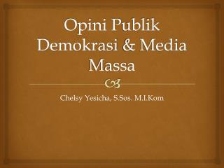 Opini P ublik Demokrasi  & Media Massa