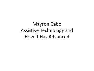 Mayson Cabo Assistive Technology and  How it Has  A dvanced