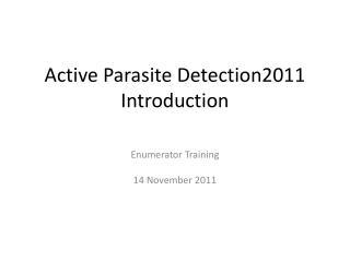 Active Parasite Detection2011 Introduction