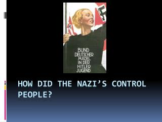 How did the Nazi's control People?