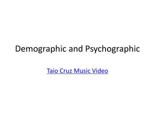 Demographic and Psychographic