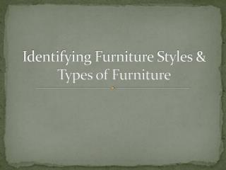 Identifying Furniture Styles & Types of Furniture