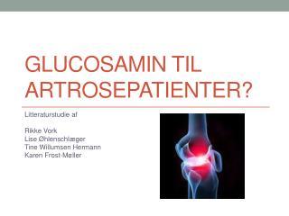 Glucosamin til  artrosepatienter ?