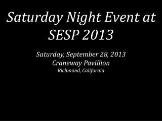 Saturday Night Event at SESP  2013