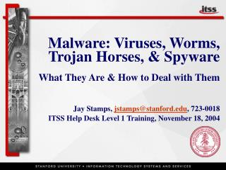 Malware: Viruses, Worms, Trojan Horses,  Spyware  What They Are  How to Deal with Them