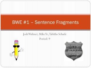 BWE #1 � Sentence Fragments