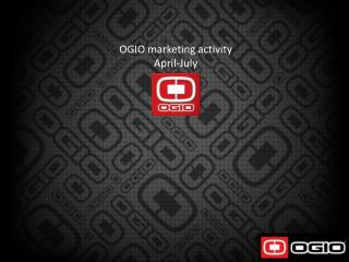 OGIO marketing activity April-July  2012