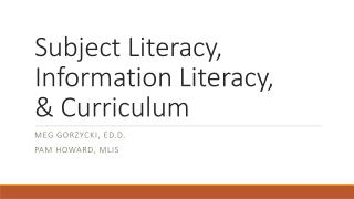 Subject Literacy, Information Literacy, & Curriculum