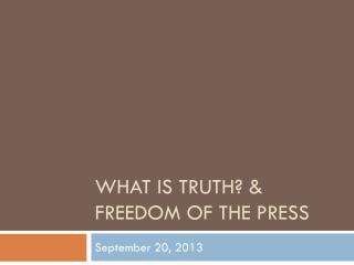 WHAT IS TRUTH? & FREEDOM OF THE PRESS