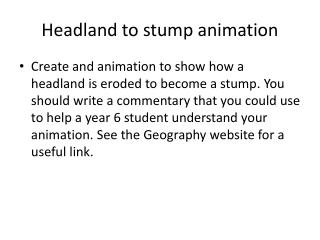 Headland to stump animation
