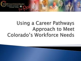 Using a Career Pathways Approach to Meet Colorado's Workforce Needs