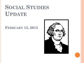 Social Studies Update February 13, 2013