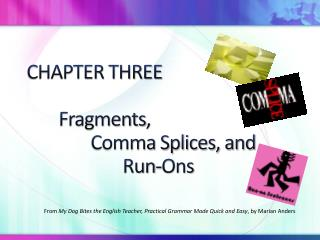 CHAPTER THREE 	Fragments ,  		Comma  Splices, and  			Run- Ons