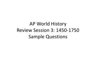 AP World History Review Session 3: 1450-1750 Sample Questions