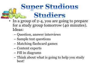 In a group of 2-4, you are going to prepare for a study group tomorrow (40 minutes). Ideas: