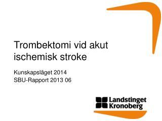 Trombektomi  vid akut  ischemisk  stroke