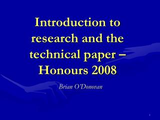 Introduction to research  and the  technical paper – Honours 2008