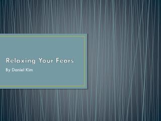 Relaxing Your Fears