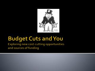 Budget Cuts and You Exploring new cost-cutting opportunities and sources of funding