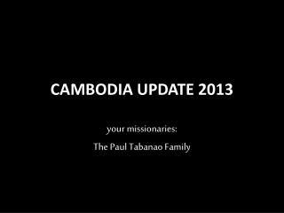 CAMBODIA UPDATE 2013