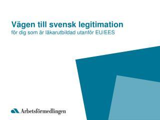 V�gen  till svensk legitimation  f�r dig som �r l�karutbildad utanf�r EU/EES